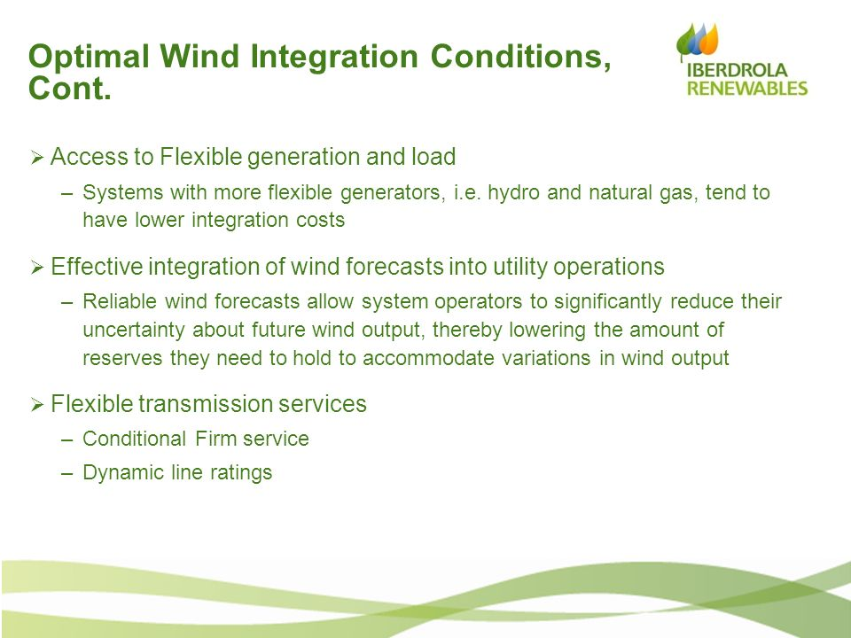 Optimal Wind Integration Conditions, Cont. Access to Flexible generation and load –Systems with more flexible generators, i.e. hydro and natural gas,