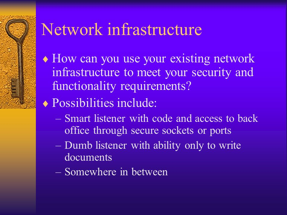 Network infrastructure How can you use your existing network infrastructure to meet your security and functionality requirements? Possibilities includ