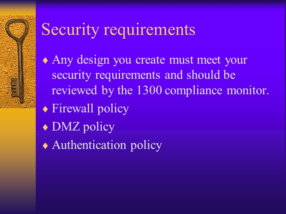 Security requirements Any design you create must meet your security requirements and should be reviewed by the 1300 compliance monitor. Firewall polic