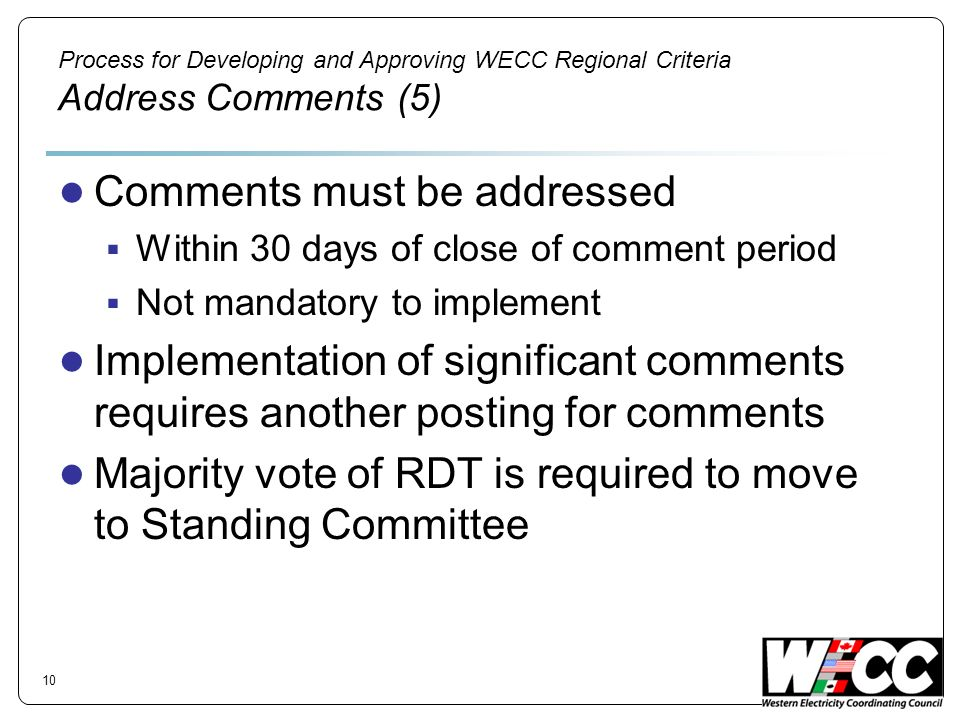 Process for Developing and Approving WECC Regional Criteria Address Comments (5) Comments must be addressed Within 30 days of close of comment period