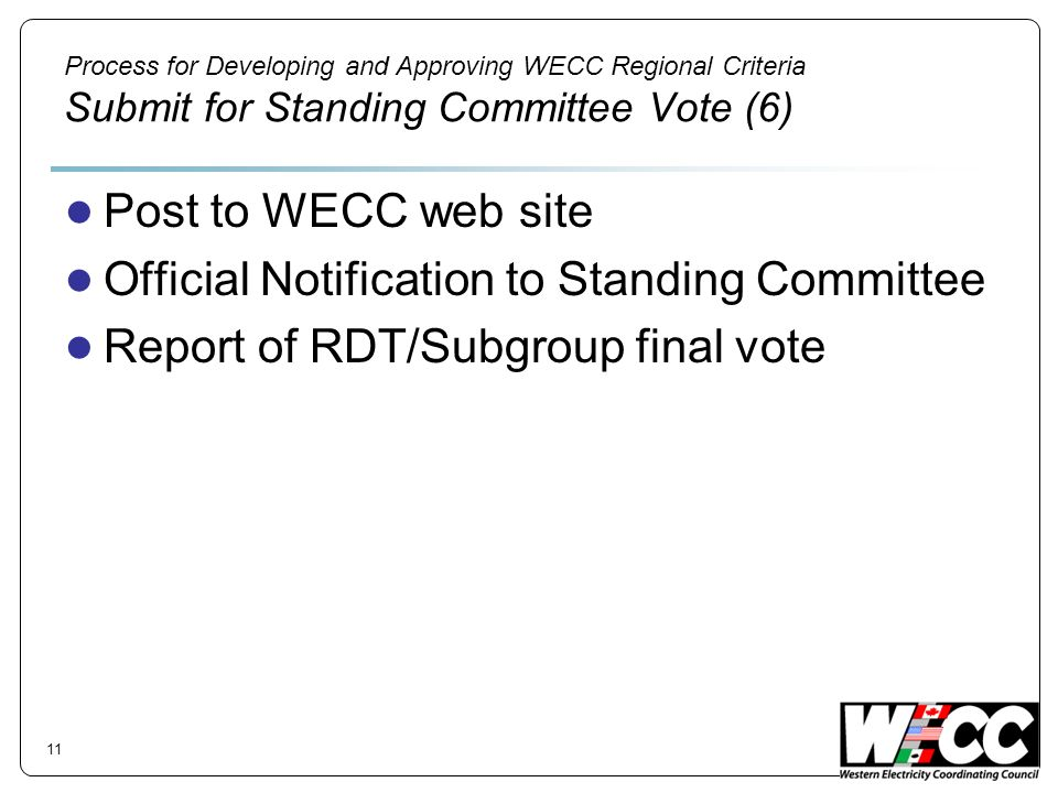 Process for Developing and Approving WECC Regional Criteria Submit for Standing Committee Vote (6) Post to WECC web site Official Notification to Stan