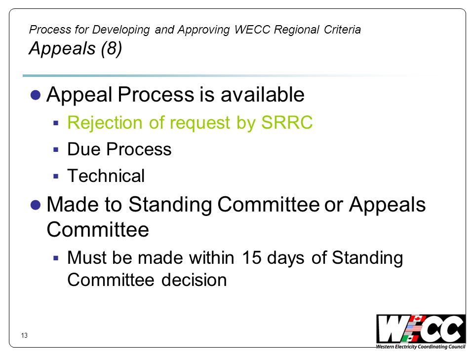 Process for Developing and Approving WECC Regional Criteria Appeals (8) Appeal Process is available Rejection of request by SRRC Due Process Technical