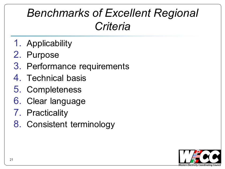 Benchmarks of Excellent Regional Criteria 1. Applicability 2. Purpose 3. Performance requirements 4. Technical basis 5. Completeness 6. Clear language