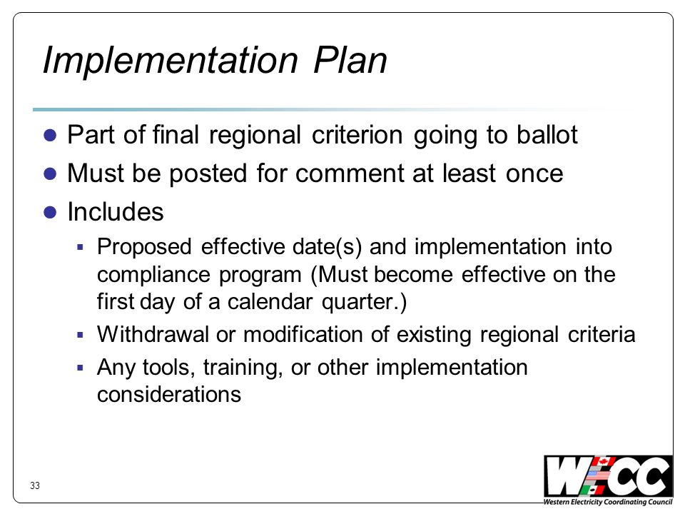 Implementation Plan Part of final regional criterion going to ballot Must be posted for comment at least once Includes Proposed effective date(s) and