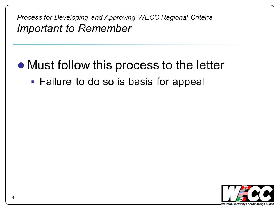 Process for Developing and Approving WECC Regional Criteria Important to Remember Must follow this process to the letter Failure to do so is basis for