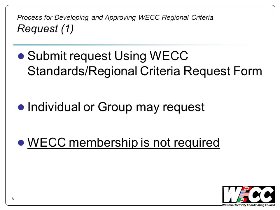 Process for Developing and Approving WECC Regional Criteria Request (1) Submit request Using WECC Standards/Regional Criteria Request Form Individual