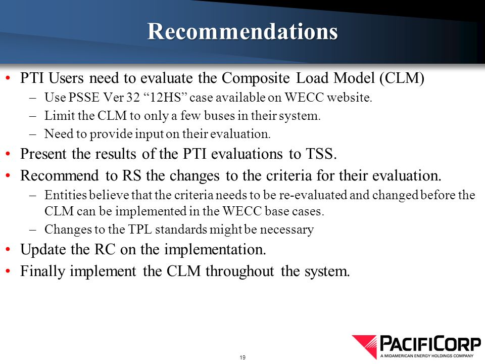 PTI Users need to evaluate the Composite Load Model (CLM) –Use PSSE Ver 32 12HS case available on WECC website.