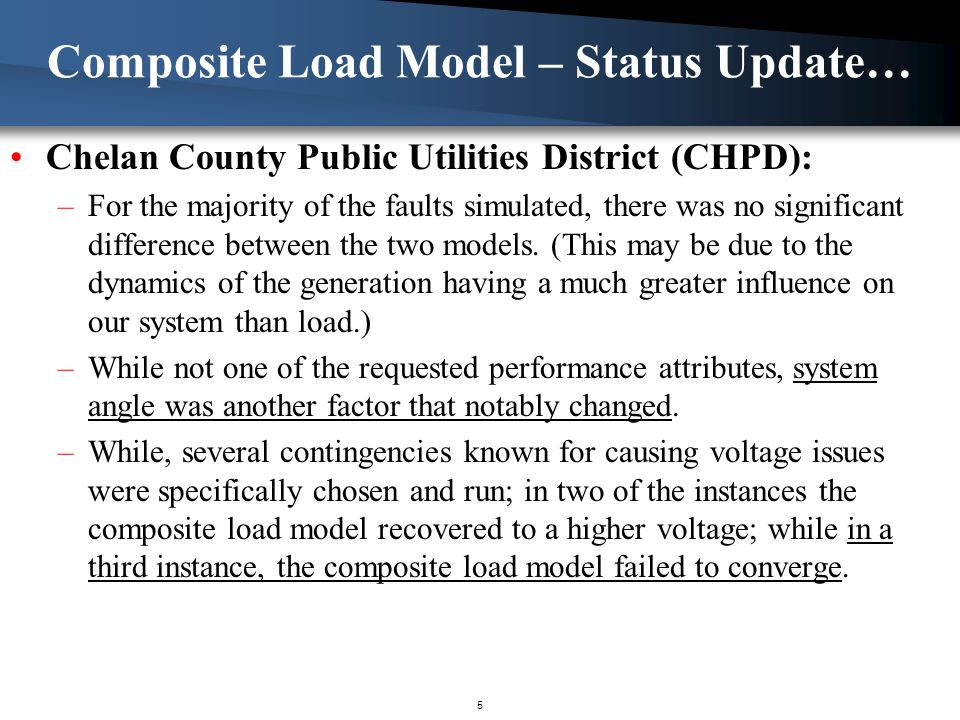 Composite Load Model – Status Update… Chelan County Public Utilities District (CHPD): –For the majority of the faults simulated, there was no signific