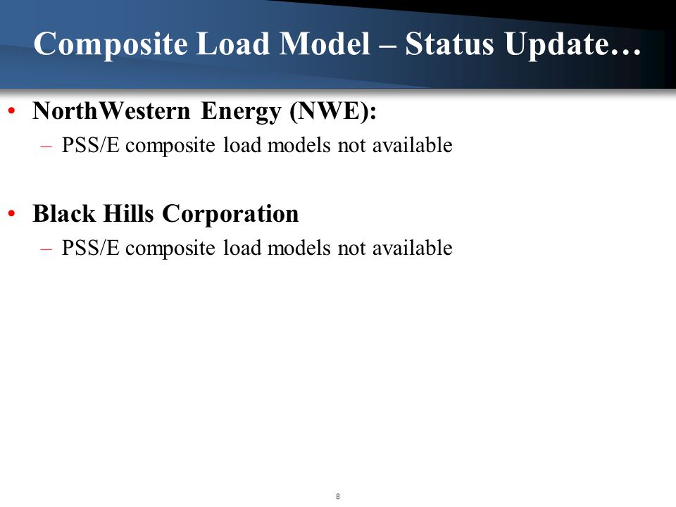 Composite Load Model – Status Update… NorthWestern Energy (NWE): –PSS/E composite load models not available Black Hills Corporation –PSS/E composite l