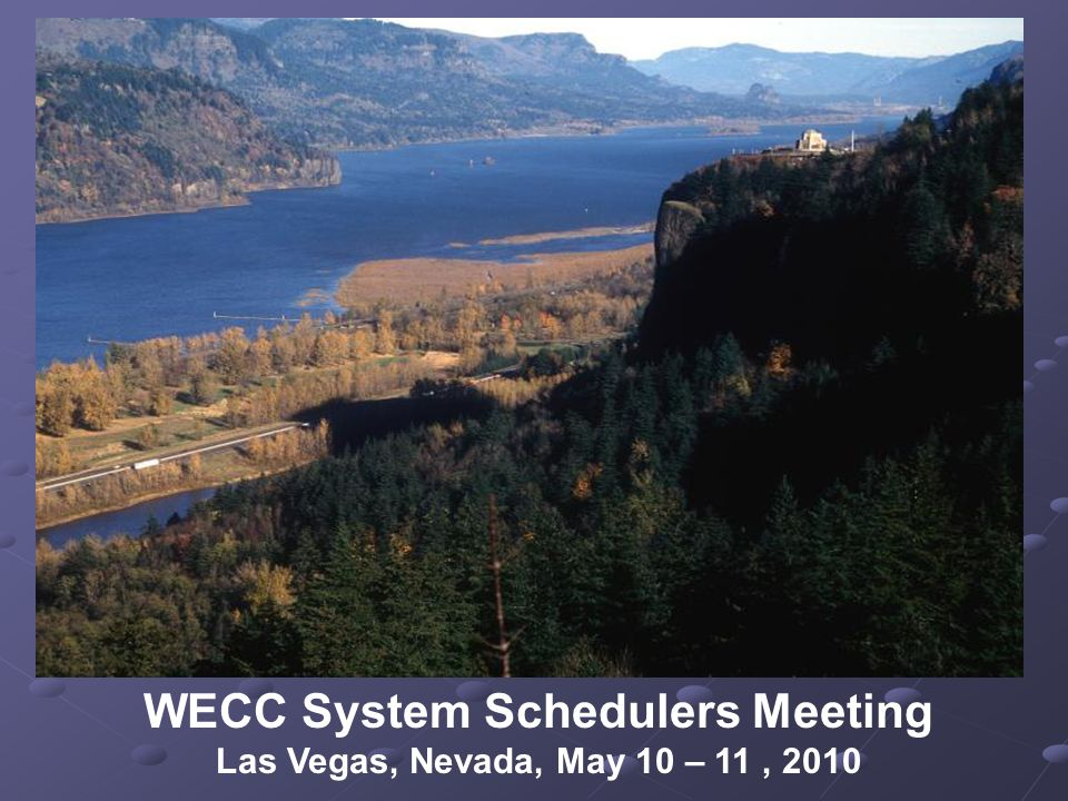 WECC System Schedulers Meeting Las Vegas, Nevada, May 10 – 11, 2010