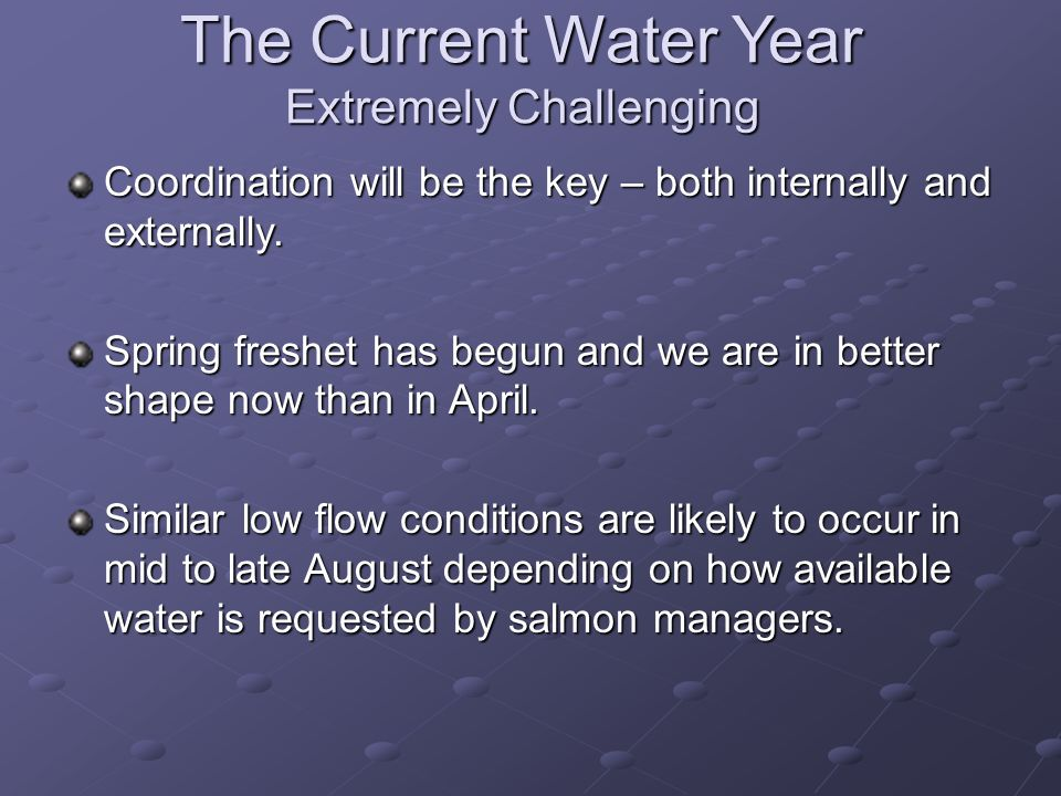 The Current Water Year Extremely Challenging Coordination will be the key – both internally and externally.