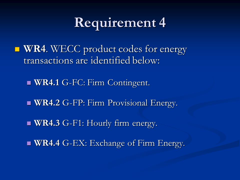 Requirement 4 WR4. WECC product codes for energy transactions are identified below: WR4. WECC product codes for energy transactions are identified bel