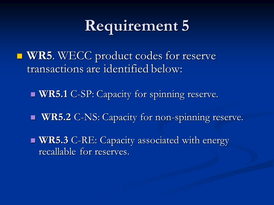 Requirement 5 WR5. WECC product codes for reserve transactions are identified below: WR5. WECC product codes for reserve transactions are identified b
