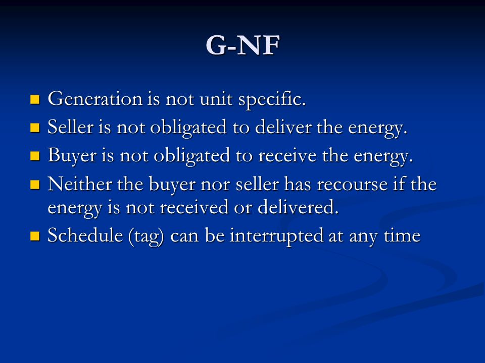 G-NF Generation is not unit specific. Generation is not unit specific. Seller is not obligated to deliver the energy. Seller is not obligated to deliv
