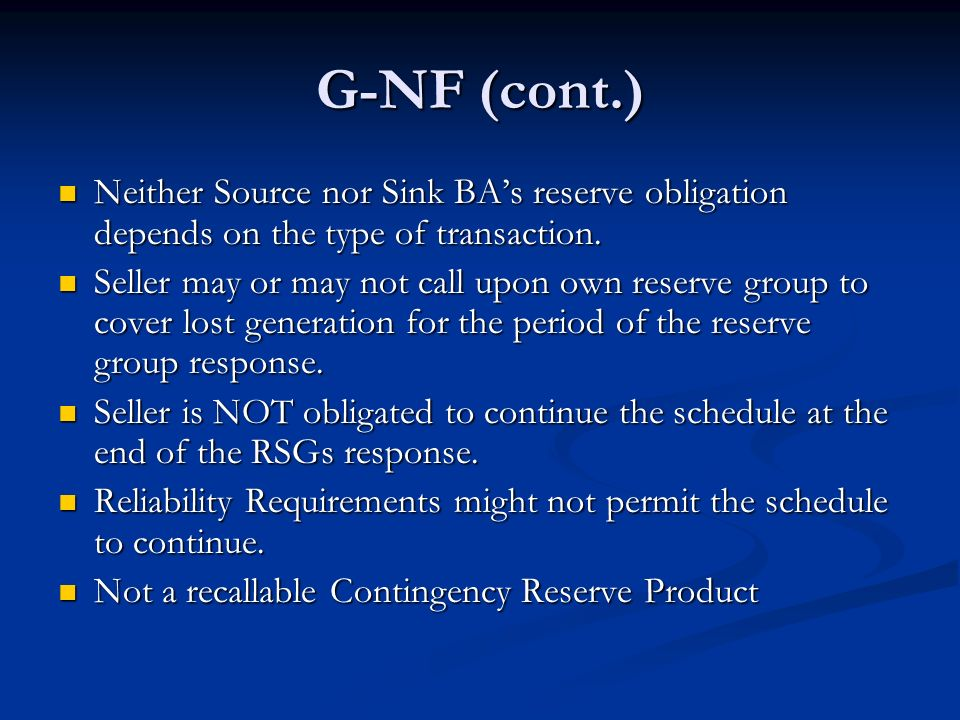 G-NF (cont.) Neither Source nor Sink BAs reserve obligation depends on the type of transaction. Neither Source nor Sink BAs reserve obligation depends