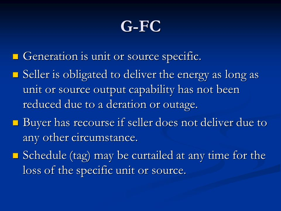 G-FC Generation is unit or source specific. Generation is unit or source specific. Seller is obligated to deliver the energy as long as unit or source