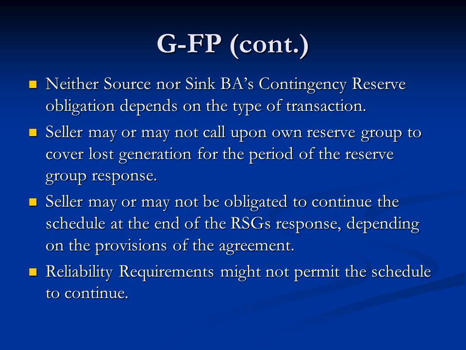 G-FP (cont.) Neither Source nor Sink BAs Contingency Reserve obligation depends on the type of transaction. Neither Source nor Sink BAs Contingency Re