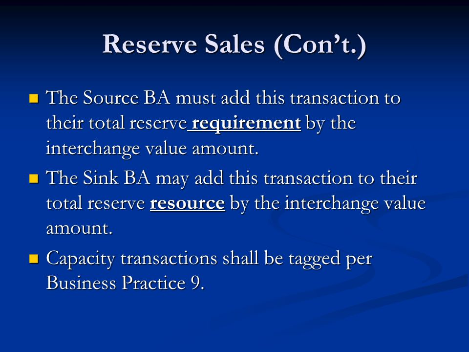 Reserve Sales (Cont.) The Source BA must add this transaction to their total reserve requirement by the interchange value amount. The Source BA must a