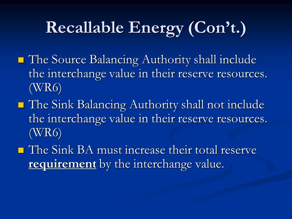 Recallable Energy (Cont.) The Source Balancing Authority shall include the interchange value in their reserve resources. (WR6) The Source Balancing Au