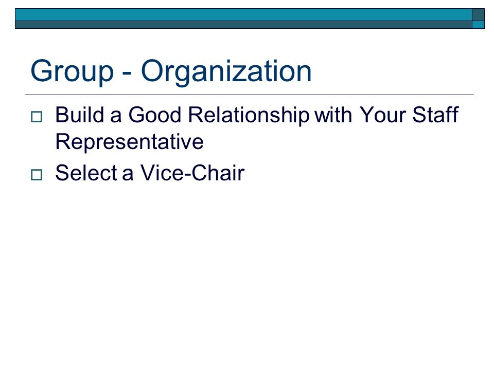 Group - Organization Build a Good Relationship with Your Staff Representative Select a Vice-Chair