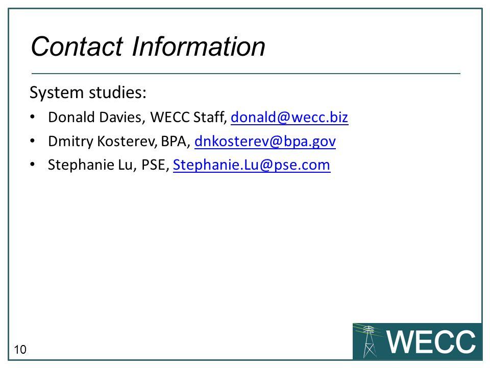 10 System studies: Donald Davies, WECC Staff, donald@wecc.bizdonald@wecc.biz Dmitry Kosterev, BPA, dnkosterev@bpa.govdnkosterev@bpa.gov Stephanie Lu,