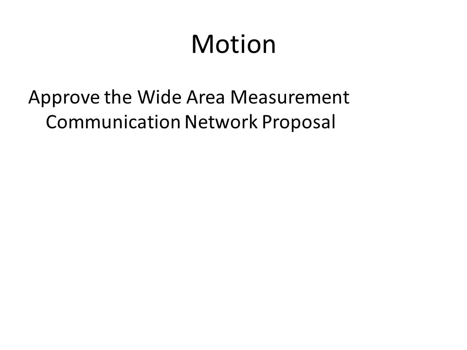 Motion Approve the Wide Area Measurement Communication Network Proposal