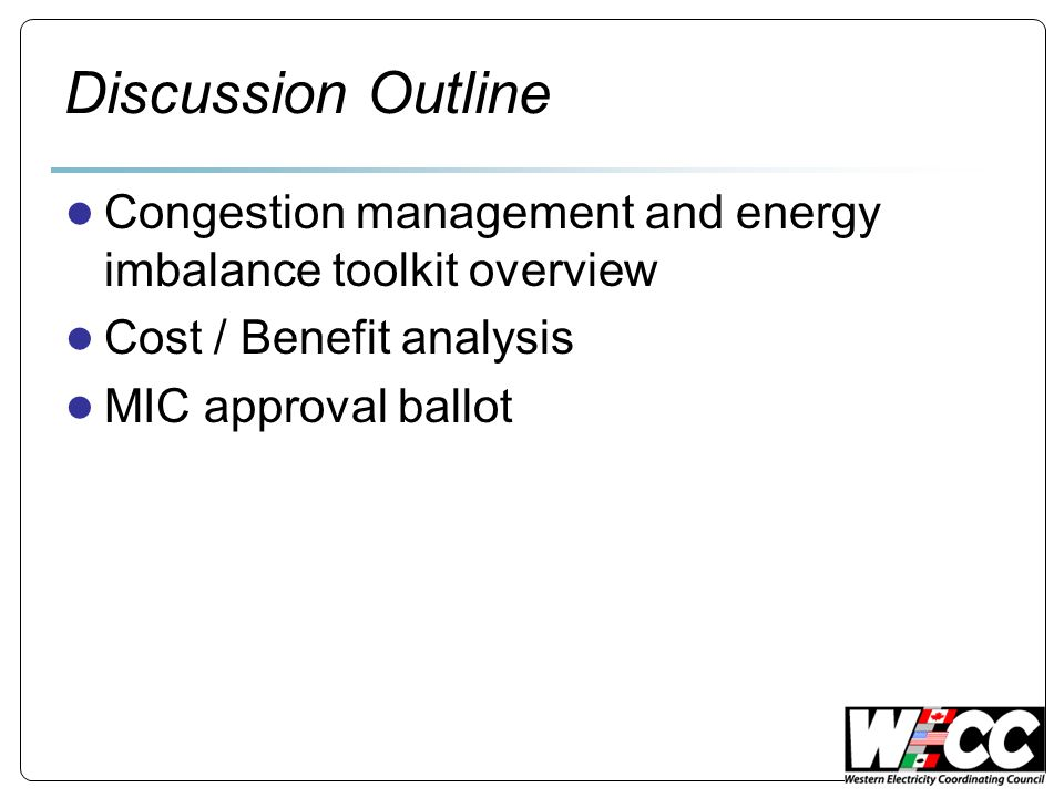 Toolkit: Congestion management Today: Only six Qualified Paths in the entire WECC for congestion coordination Assumptions used in todays UFMP method could be improved: oSystem intact topology assumption is used oDuring congestion, the intact assumption may be in error – line outages contribute to congestion.