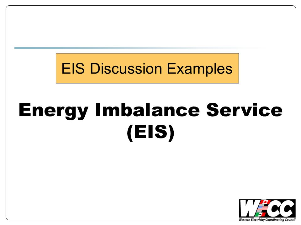 Energy Imbalance Service (EIS) EIS Discussion Examples