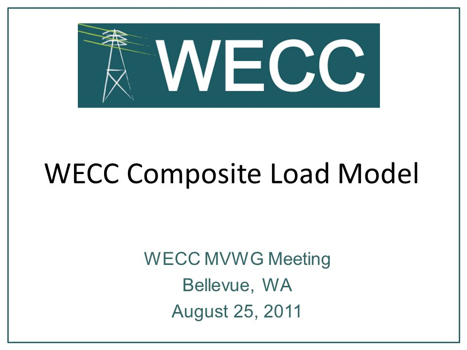 WECC Composite Load Model WECC MVWG Meeting Bellevue, WA August 25, 2011