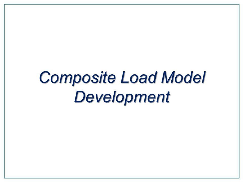 Composite Load Model Development