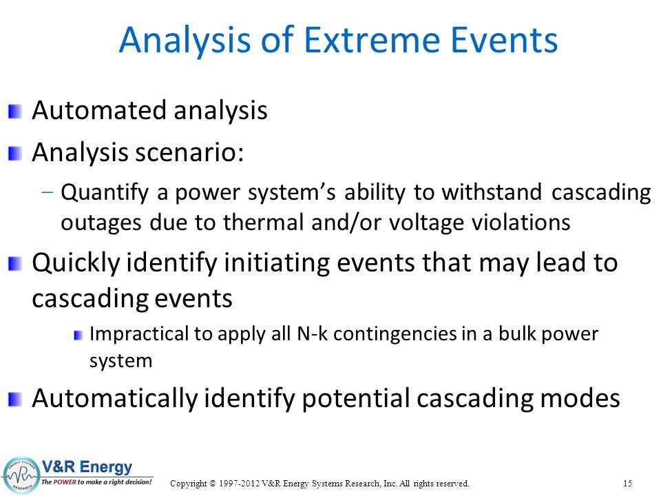 Analysis of Extreme Events Automated analysis Analysis scenario: – Quantify a power systems ability to withstand cascading outages due to thermal and/