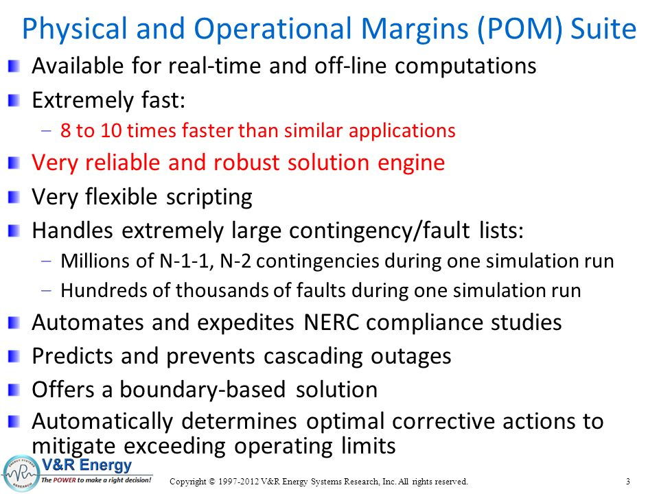 Physical and Operational Margins (POM) Suite Available for real-time and off-line computations Extremely fast: – 8 to 10 times faster than similar app