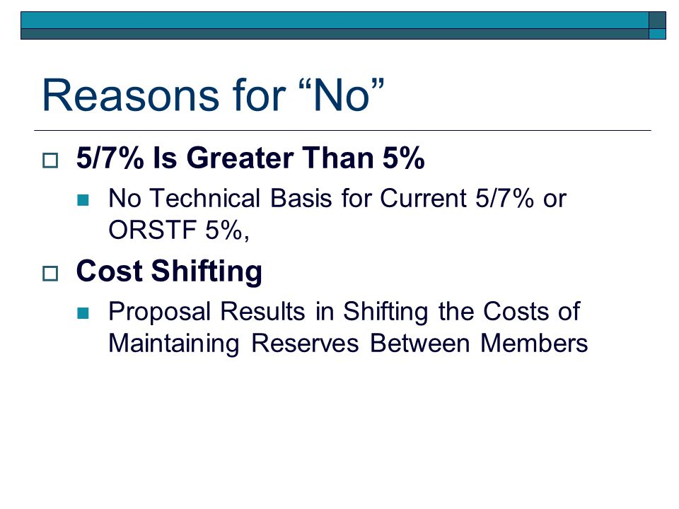 Reasons for No 5/7% Is Greater Than 5% No Technical Basis for Current 5/7% or ORSTF 5%, Cost Shifting Proposal Results in Shifting the Costs of Maintaining Reserves Between Members