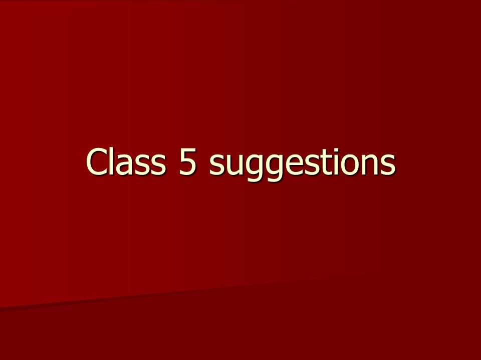 Class 5 suggestions
