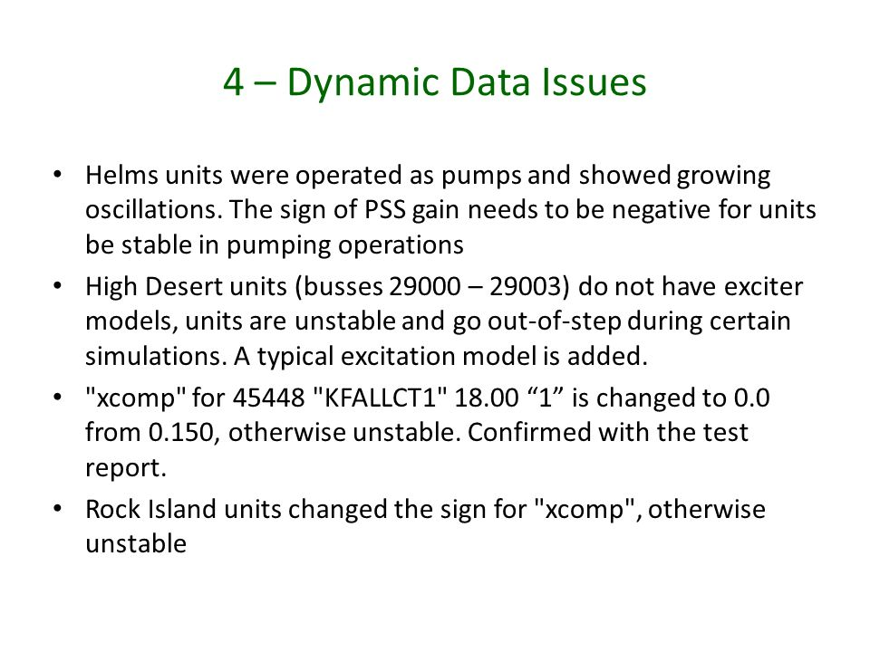 4 – Dynamic Data Issues Helms units were operated as pumps and showed growing oscillations. The sign of PSS gain needs to be negative for units be sta