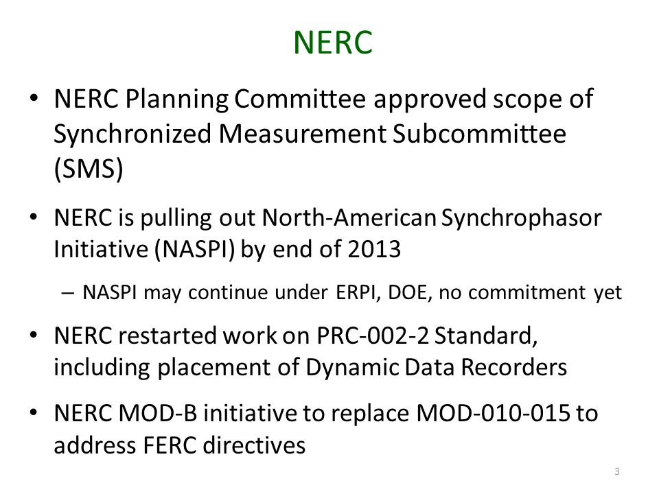 NERC NERC Planning Committee approved scope of Synchronized Measurement Subcommittee (SMS) NERC is pulling out North-American Synchrophasor Initiative