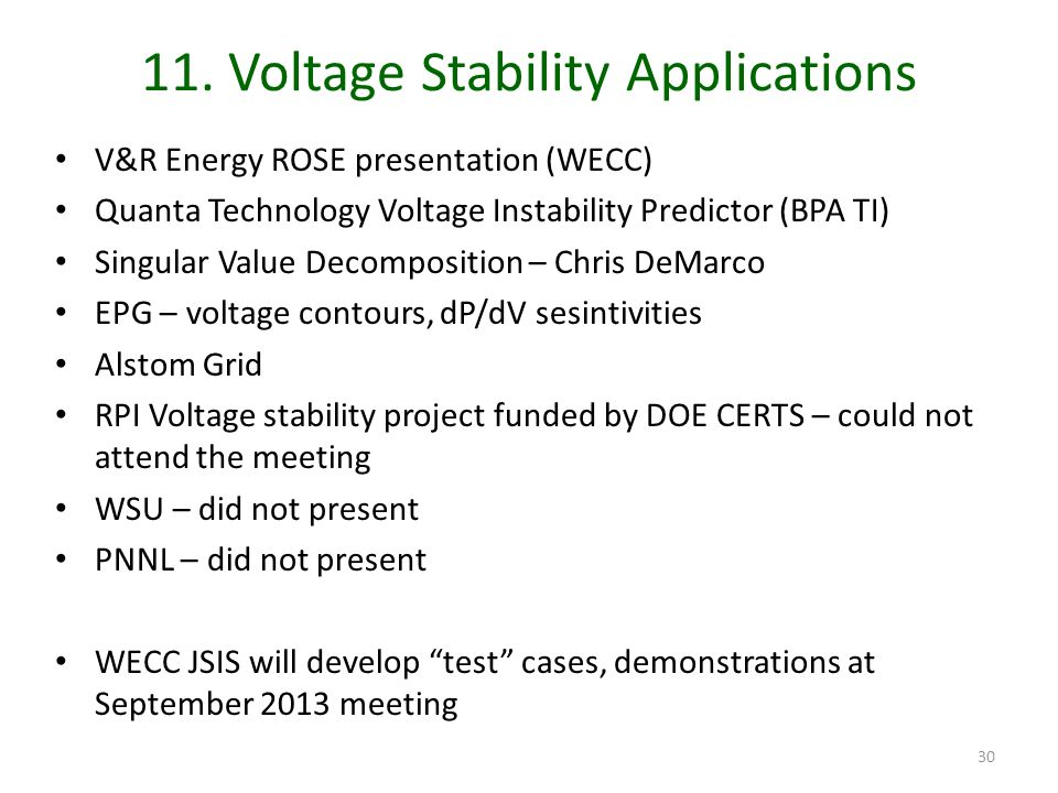 11. Voltage Stability Applications V&R Energy ROSE presentation (WECC) Quanta Technology Voltage Instability Predictor (BPA TI) Singular Value Decompo
