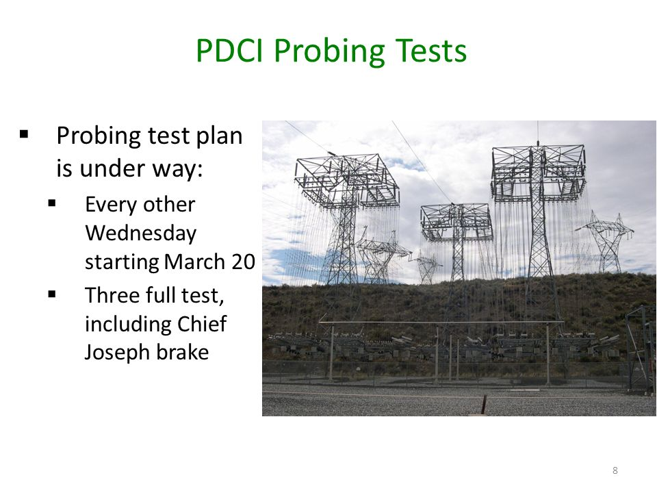PDCI Probing Tests 8 Probing test plan is under way: Every other Wednesday starting March 20 Three full test, including Chief Joseph brake