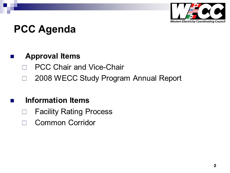 2 PCC Agenda Approval Items PCC Chair and Vice-Chair 2008 WECC Study Program Annual Report Information Items Facility Rating Process Common Corridor