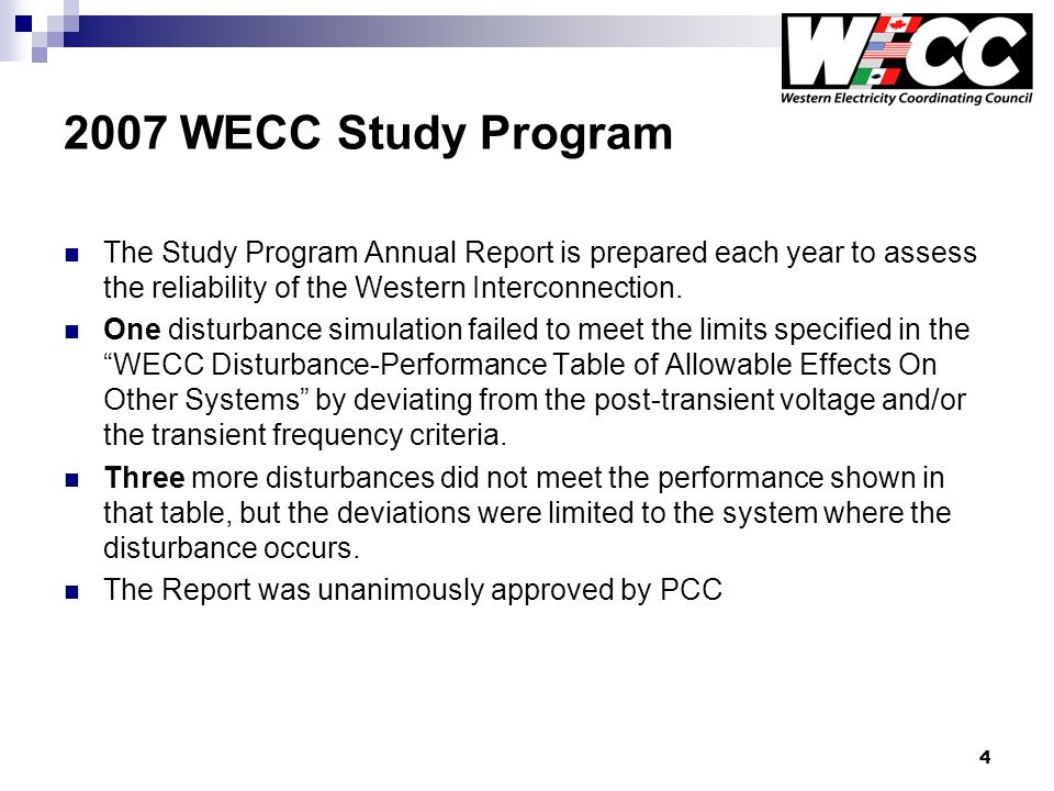 4 2007 WECC Study Program The Study Program Annual Report is prepared each year to assess the reliability of the Western Interconnection.