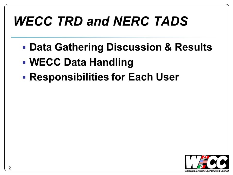 WECC TRD and NERC TADS Data Gathering Discussion & Results WECC Data Handling Responsibilities for Each User 2