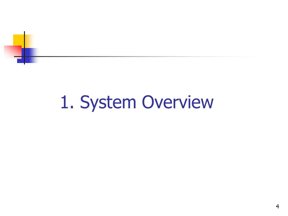 4 1. System Overview