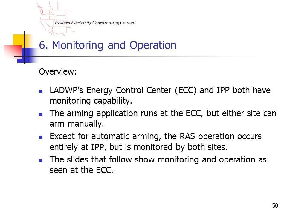 50 6. Monitoring and Operation Overview: LADWPs Energy Control Center (ECC) and IPP both have monitoring capability. The arming application runs at th