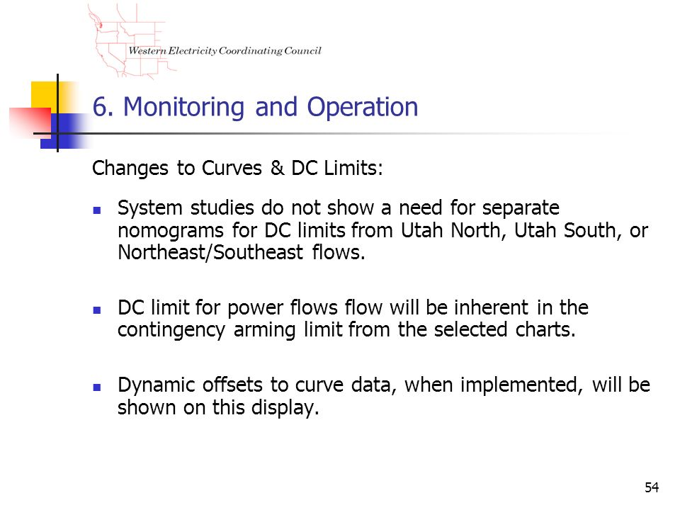 54 6. Monitoring and Operation Changes to Curves & DC Limits: System studies do not show a need for separate nomograms for DC limits from Utah North,