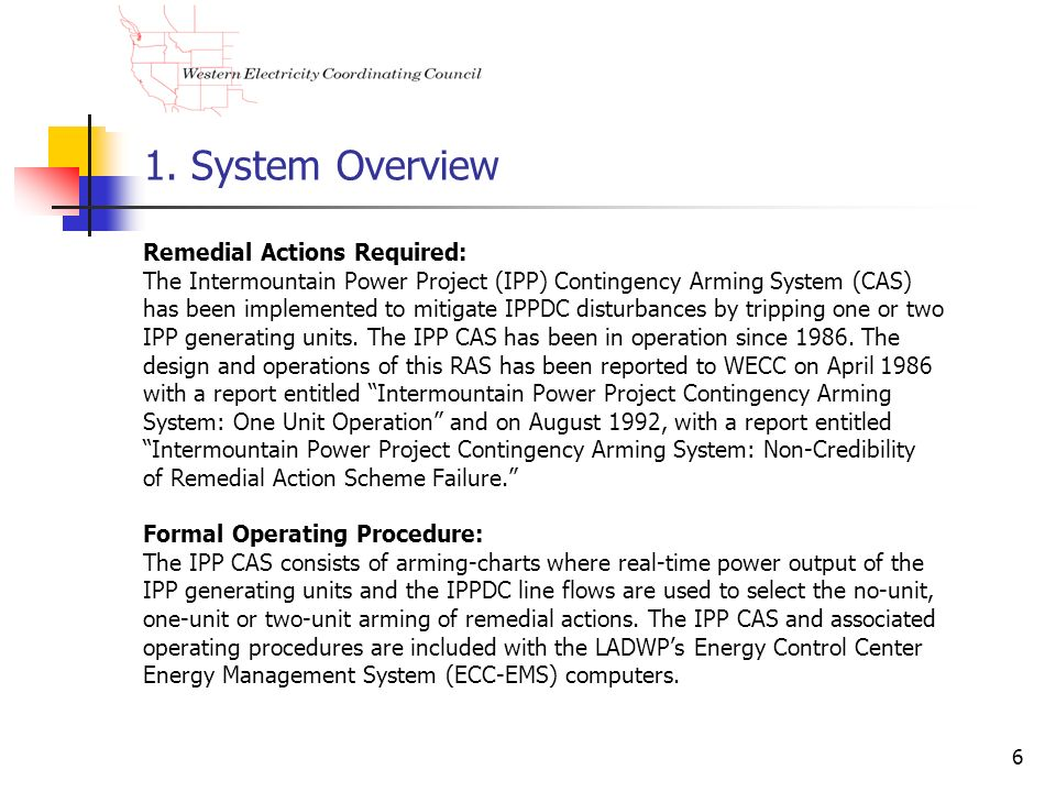 6 1. System Overview Remedial Actions Required: The Intermountain Power Project (IPP) Contingency Arming System (CAS) has been implemented to mitigate