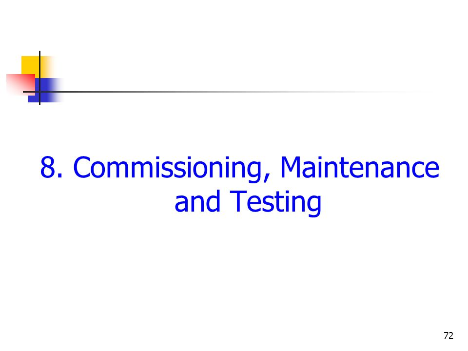 72 8. Commissioning, Maintenance and Testing