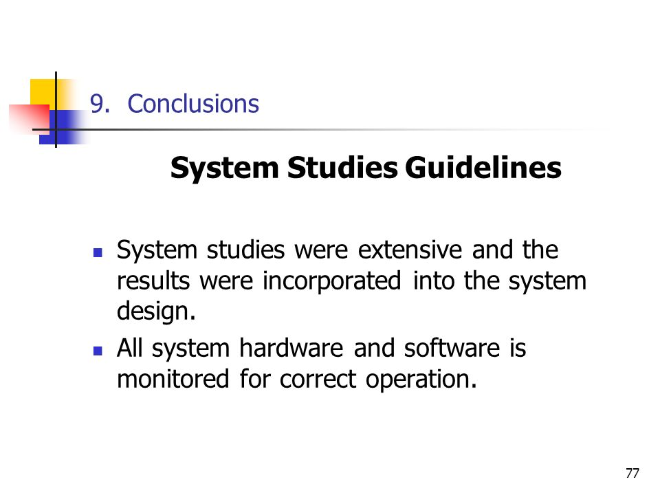 77 9. Conclusions System Studies Guidelines System studies were extensive and the results were incorporated into the system design. All system hardwar