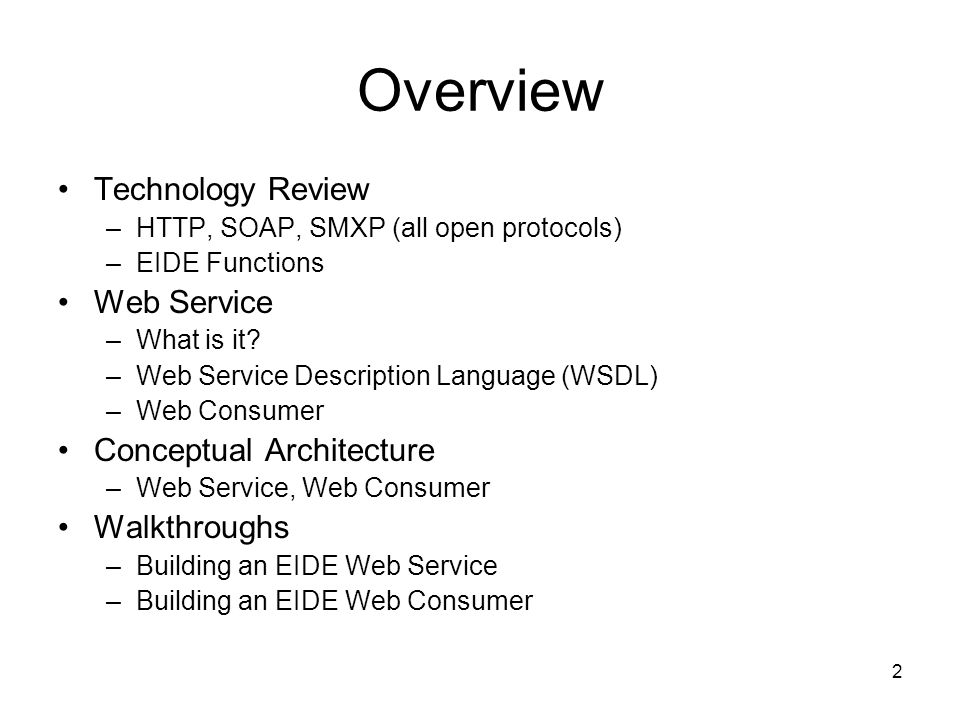 2 Overview Technology Review –HTTP, SOAP, SMXP (all open protocols) –EIDE Functions Web Service –What is it.