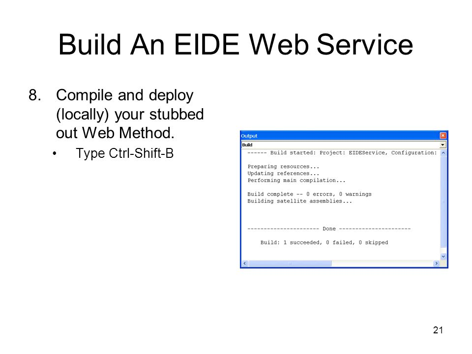 21 Build An EIDE Web Service 8.Compile and deploy (locally) your stubbed out Web Method.