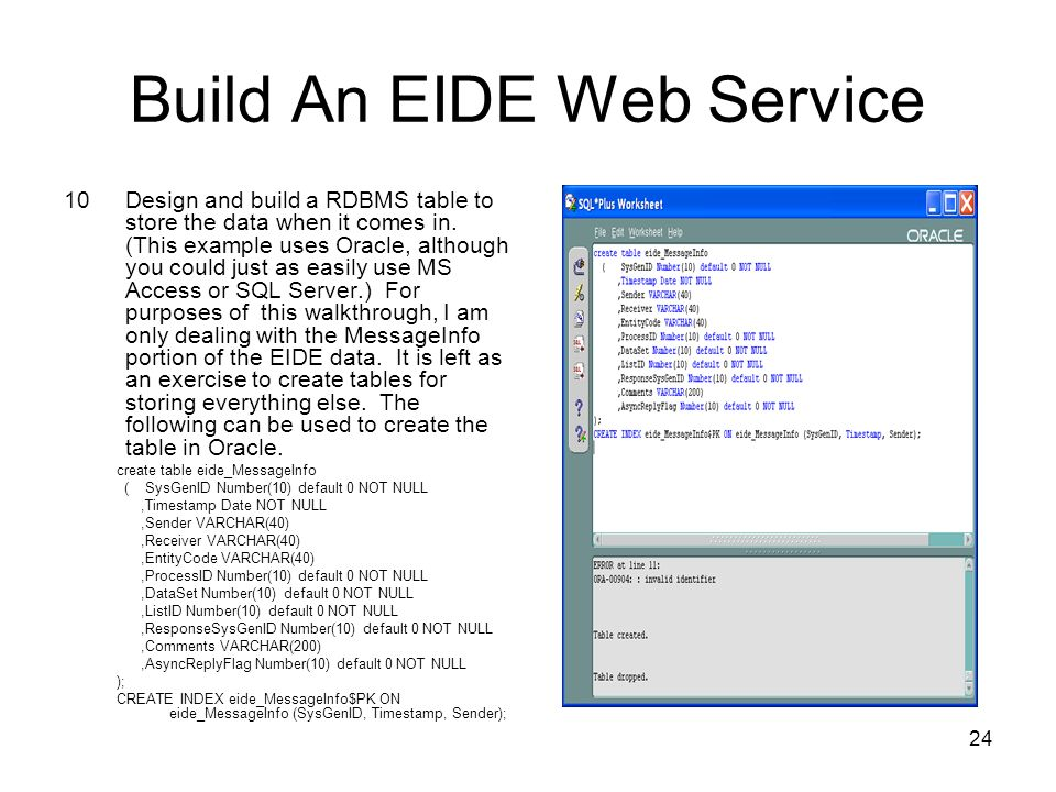 24 Build An EIDE Web Service 10Design and build a RDBMS table to store the data when it comes in.